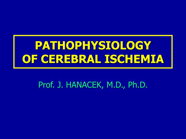 pathophysiology of cerebral ischemia n.