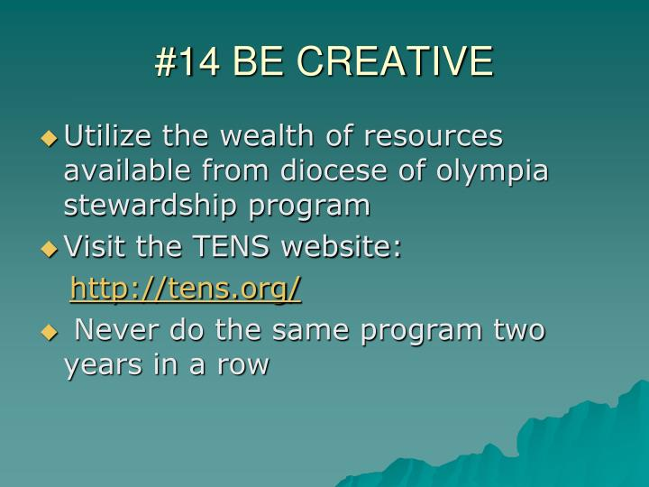 #14 BE CREATIVE