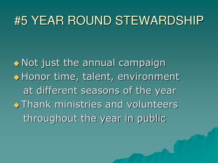 #5 YEAR ROUND STEWARDSHIP