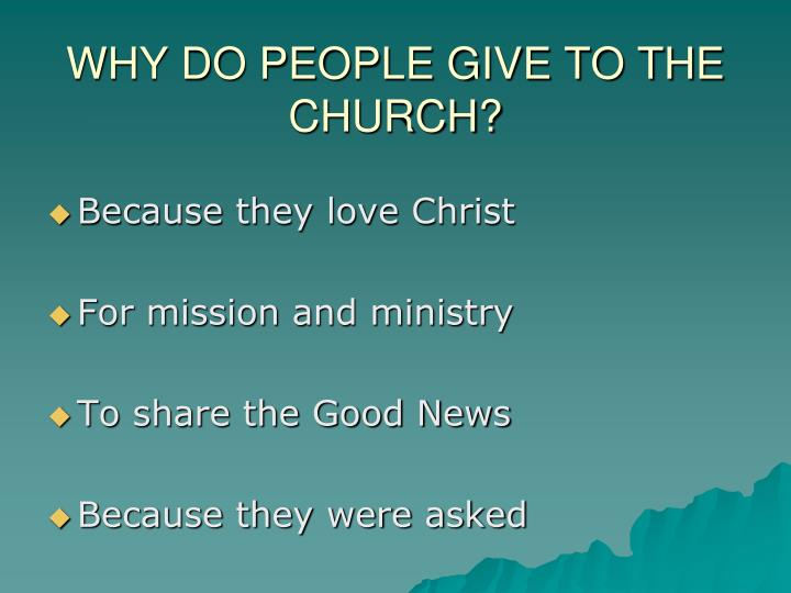 WHY DO PEOPLE GIVE TO THE CHURCH?