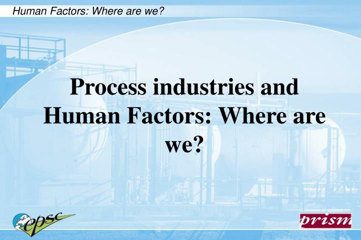 process industries and human factors where are we n.