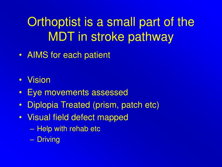 Orthoptist is a small part of the MDT in stroke pathway