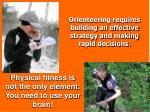 orienteering requires building an effective strategy and making rapid decisions