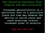 the parasite centered view complex and non intuitive