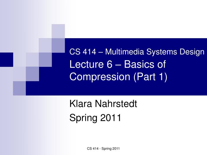 Cs 414 multimedia systems design lecture 6 basics of compression part 1