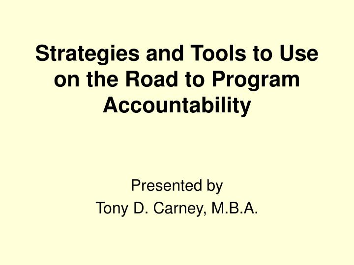 strategies and tools to use on the road to program accountability n.