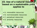 15 use of a natural resource based on a sustainable yield applies to
