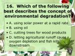 16 which of the following best describes the concept of environmental degradation