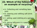 22 which of the following is an example of recycling