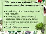 23 we can extend use of nonrenewable resources by