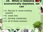 24 when a resource is economically depleted we can