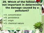 29 which of the following is not important in determining the damage caused by a pollutant