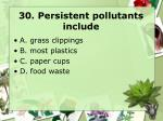 30 persistent pollutants include