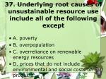 37 underlying root causes of unsustainable resource use include all of the following except