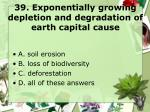 39 exponentially growing depletion and degradation of earth capital cause