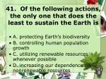 41 of the following actions the only one that does the least to sustain the earth is