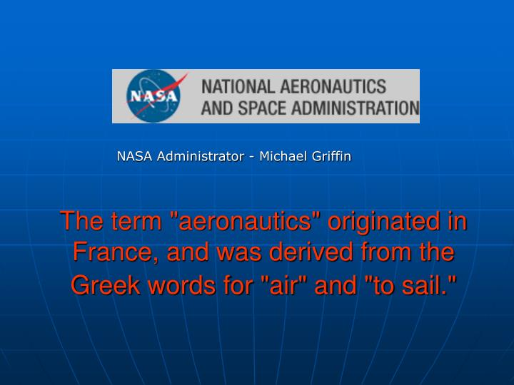 the term aeronautics originated in france and was derived from the greek words for air and to sail n.