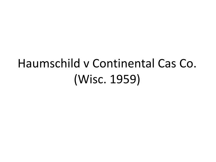 haumschild v continental cas co wisc 1959 n.