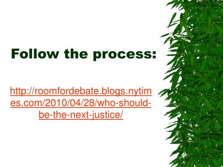 Follow the process: