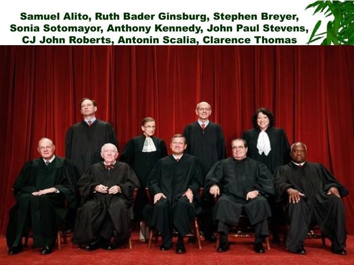 Samuel Alito, Ruth Bader Ginsburg, Stephen Breyer,