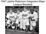 1947 jackie robinson integrates major league baseball