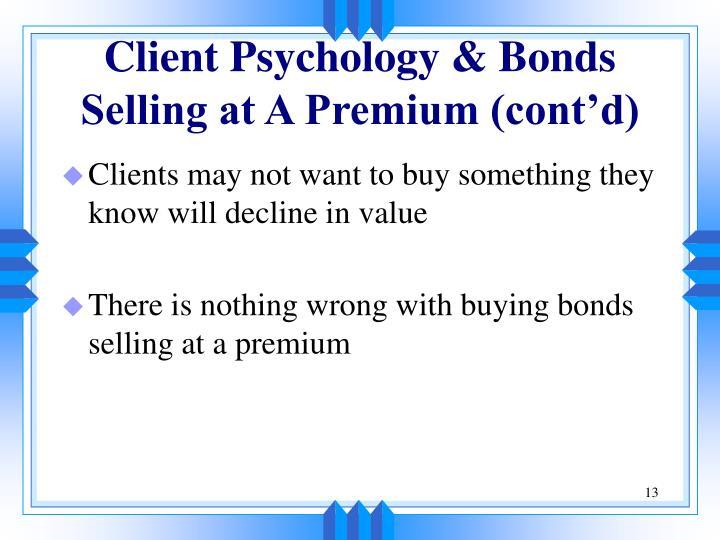 Client Psychology & Bonds Selling at A Premium (cont'd)
