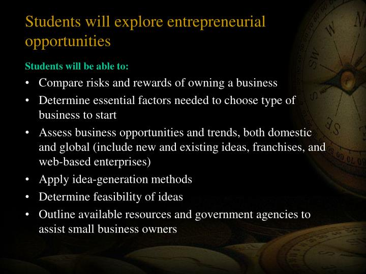 Students will explore entrepreneurial opportunities