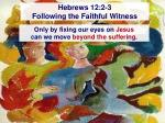 hebrews 12 2 3 following the faithful witness1