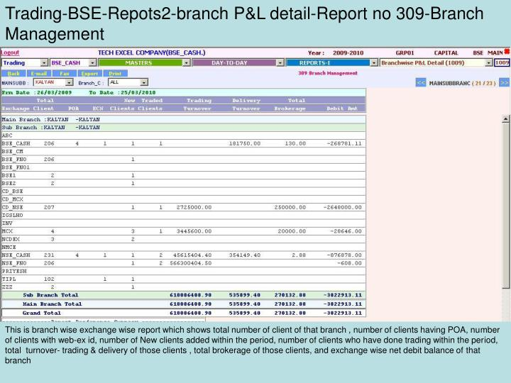 Trading-BSE-Repots2-branch P&L detail-Report no 309-Branch Management