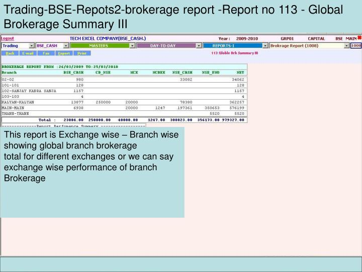 Trading-BSE-Repots2-brokerage report -Report no 113 - Global Brokerage Summary III