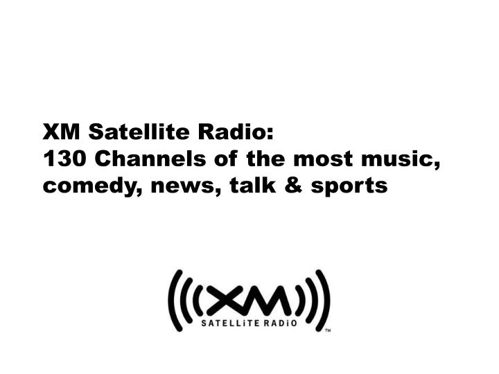 xm satellite radio 130 channels of the most music comedy news talk sports n.