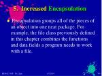5 increased encapsulation