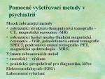 pomocn vy et ovac metody v psychiatrii