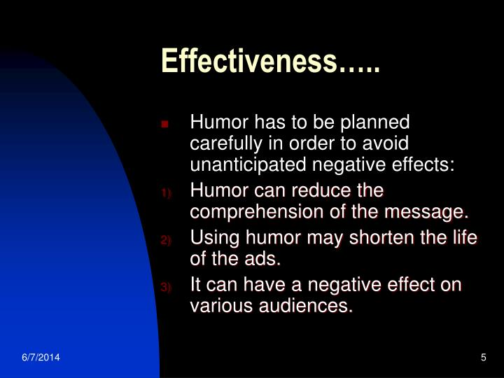 detailing the effectiveness of humor in persuasion The use of humor in persuasion humor is widely used in persuasive situations we see and hear it in ads, we hear it during sermons and speeches, we encounter it when we listen to salespeople—and we pay attention.