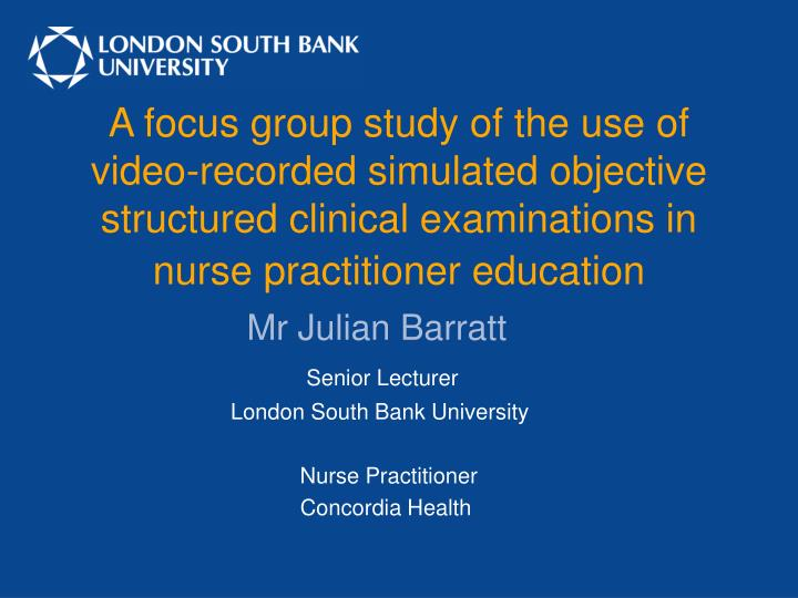 A focus group study of the use of video-recorded simulated objective structured clinical examination...