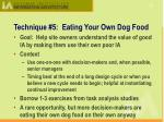 technique 5 eating your own dog food