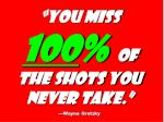 you miss 100 of the shots you never take wayne gretzky