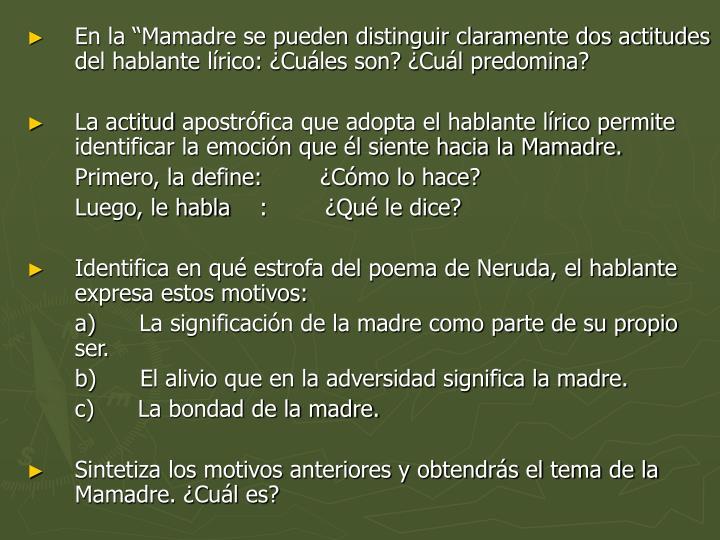 """En la """"Mamadre se pueden distinguir claramente dos actitudes del hablante lírico: ¿Cuáles son? ¿Cuál predomina?"""