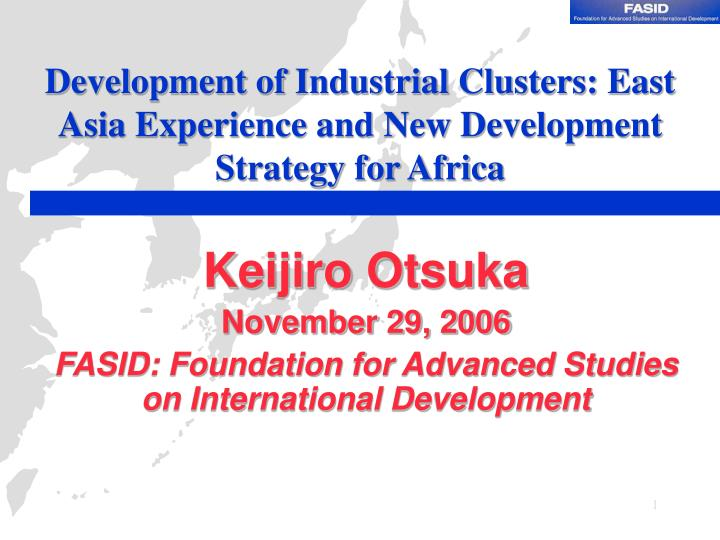 development of industrial clusters east asia experience and new development strategy for africa n.