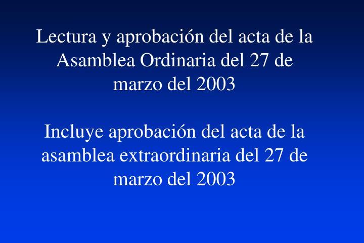 Lectura y aprobación del acta de la Asamblea Ordinaria del 27 de marzo del 2003
