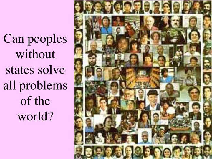 Can peoples without states solve all problems of the world?