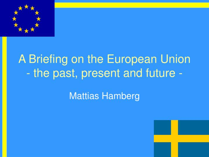a briefing on the european union the past present and future n.