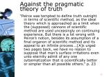 against the pragmatic theory of truth