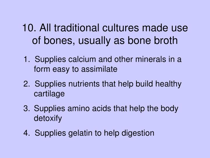 10. All traditional cultures made use of bones, usually as bone broth