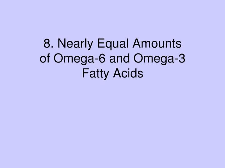 8. Nearly Equal Amounts of Omega-6 and Omega-3 Fatty Acids