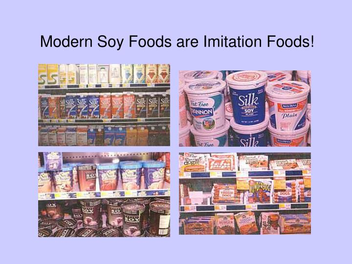 Modern Soy Foods are Imitation Foods!