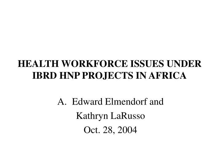 health workforce issues under ibrd hnp projects in africa n.