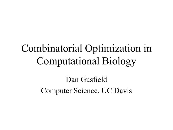 Combinatorial optimization in computational biology