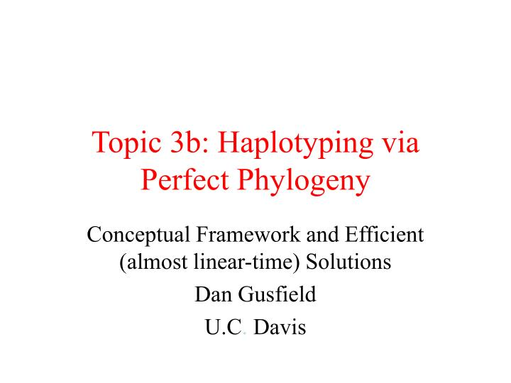 Topic 3b: Haplotyping via Perfect Phylogeny