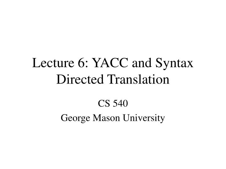 lecture 6 yacc and syntax directed translation n.